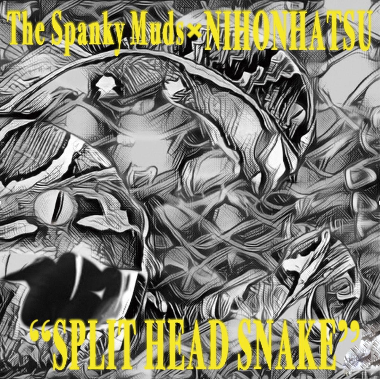 The Spanky Muds × ニホンハツ Split Single 『SPLIT HEAD SNAKE』